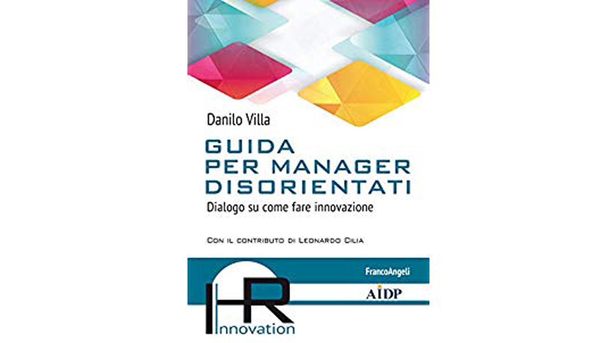 Guida per manager disorientati. Dialogo su come fare innovazione